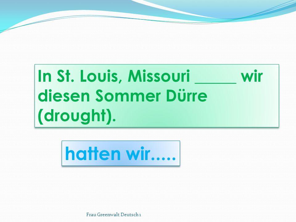 hatten wir..... In St. Louis, Missouri _____ wir diesen Sommer Dürre (drought).