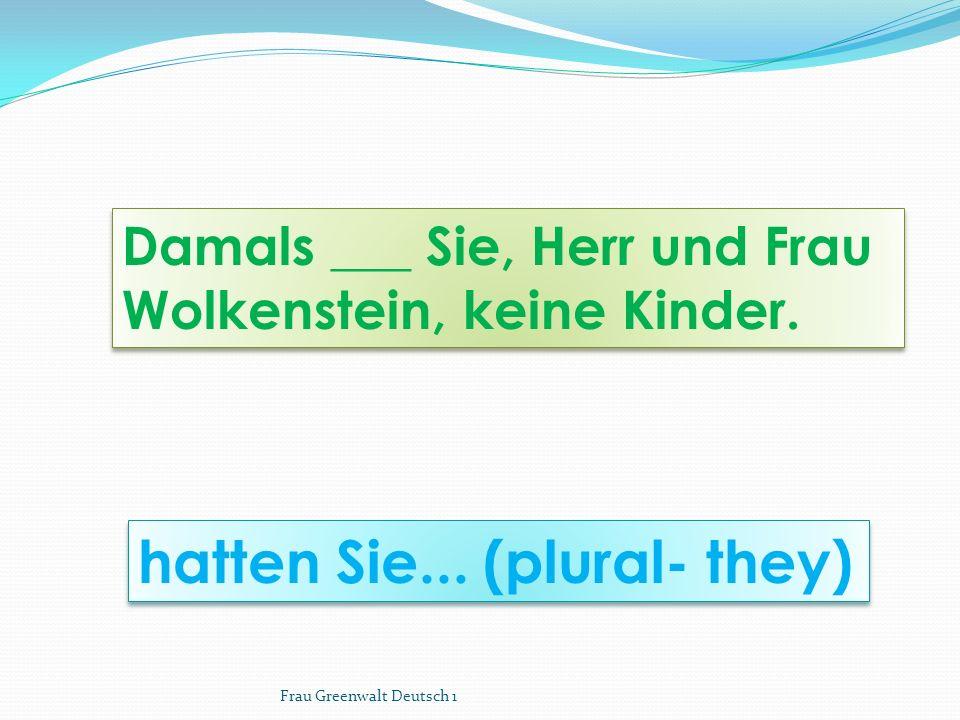 hatten Sie... (plural- they) Damals ___ Sie, Herr und Frau Wolkenstein, keine Kinder.