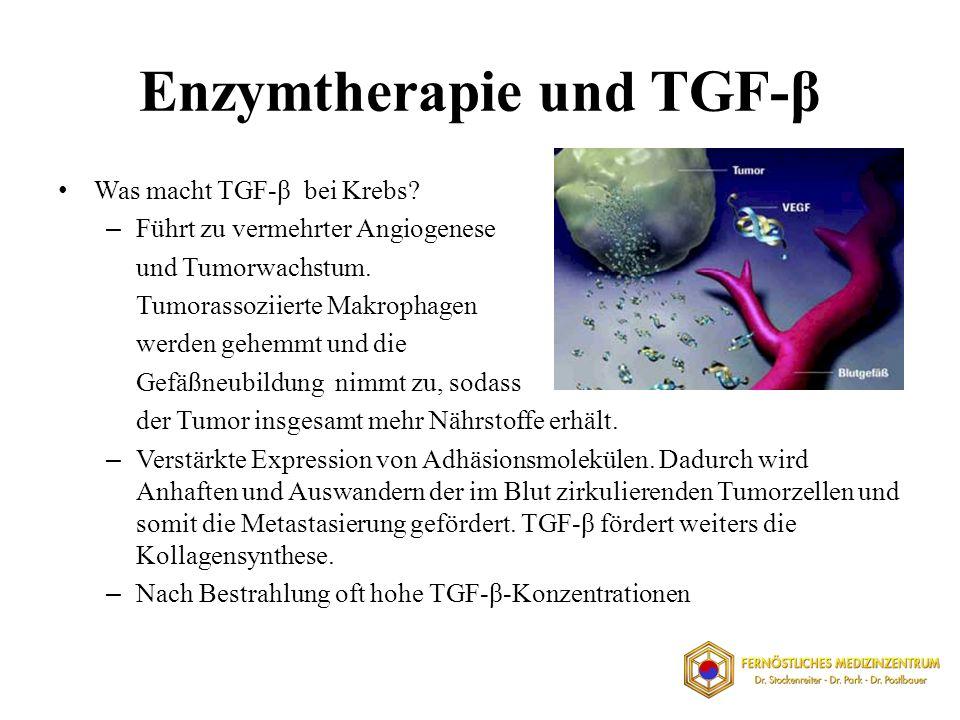 Enzymtherapie und TGF-β Was macht TGF-β bei Krebs? – Führt zu vermehrter Angiogenese und Tumorwachstum. Tumorassoziierte Makrophagen werden gehemmt un