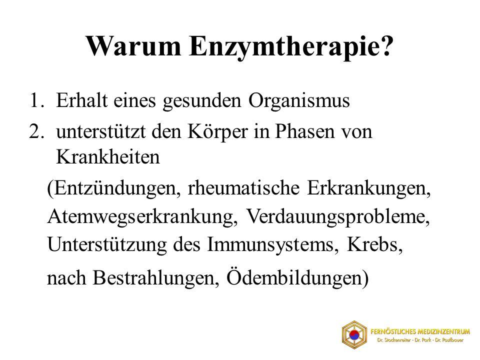 Warum Enzymtherapie? 1.Erhalt eines gesunden Organismus 2.unterstützt den Körper in Phasen von Krankheiten (Entzündungen, rheumatische Erkrankungen, A