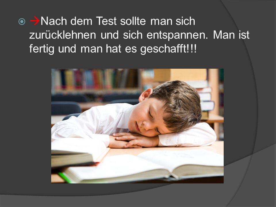 Nach dem Test sollte man sich zurücklehnen und sich entspannen. Man ist fertig und man hat es geschafft!!!