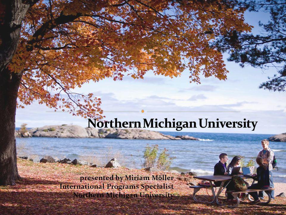 presented by Miriam Mӧller International Programs Specialist Northern Michigan University