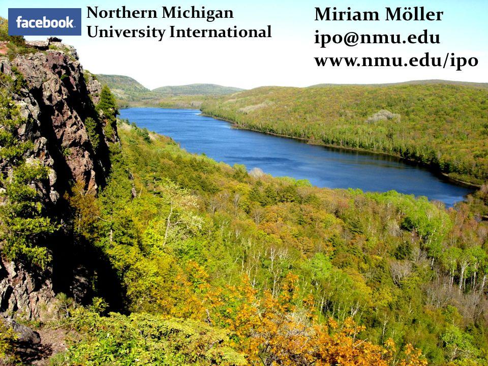 Miriam Möller ipo@nmu.edu www.nmu.edu/ipo Northern Michigan University International