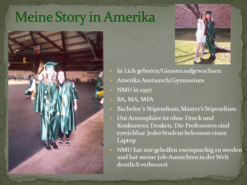 In Lich geboren/Giessen aufgewachsen Amerika Austausch/Gymnasium NMU in 1997 BA, MA, MFA Bachelor s Stipendium, Masters Stipendium Uni Atmosphäre ist ohne Druck und Konkurrenz Denken.