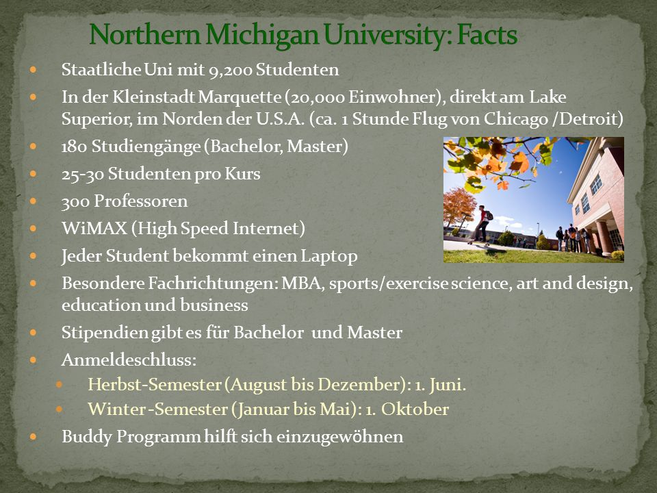 Staatliche Uni mit 9,200 Studenten In der Kleinstadt Marquette (20,000 Einwohner), direkt am Lake Superior, im Norden der U.S.A.