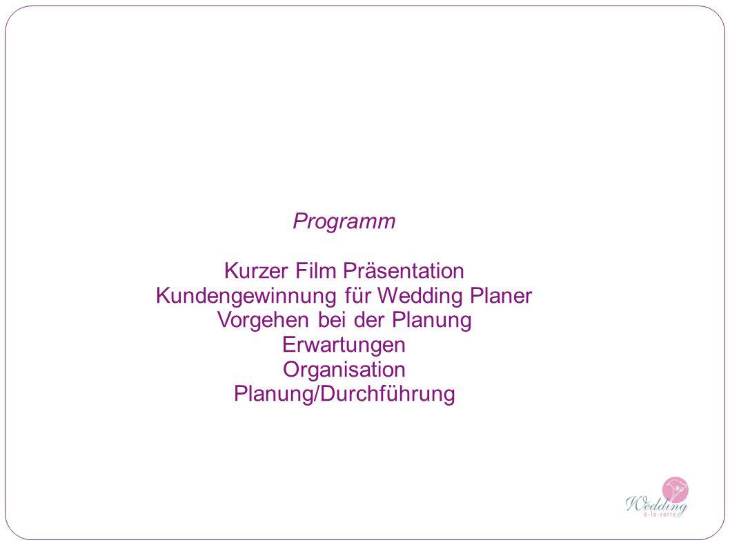 Programm Kurzer Film Präsentation Kundengewinnung für Wedding Planer Vorgehen bei der Planung Erwartungen Organisation Planung/Durchführung