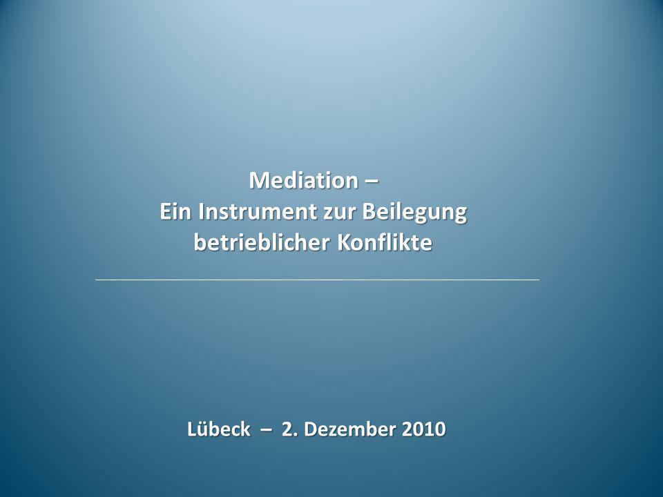 Mediation – Ein Instrument zur Beilegung betrieblicher Konflikte Lübeck – 2. Dezember 2010