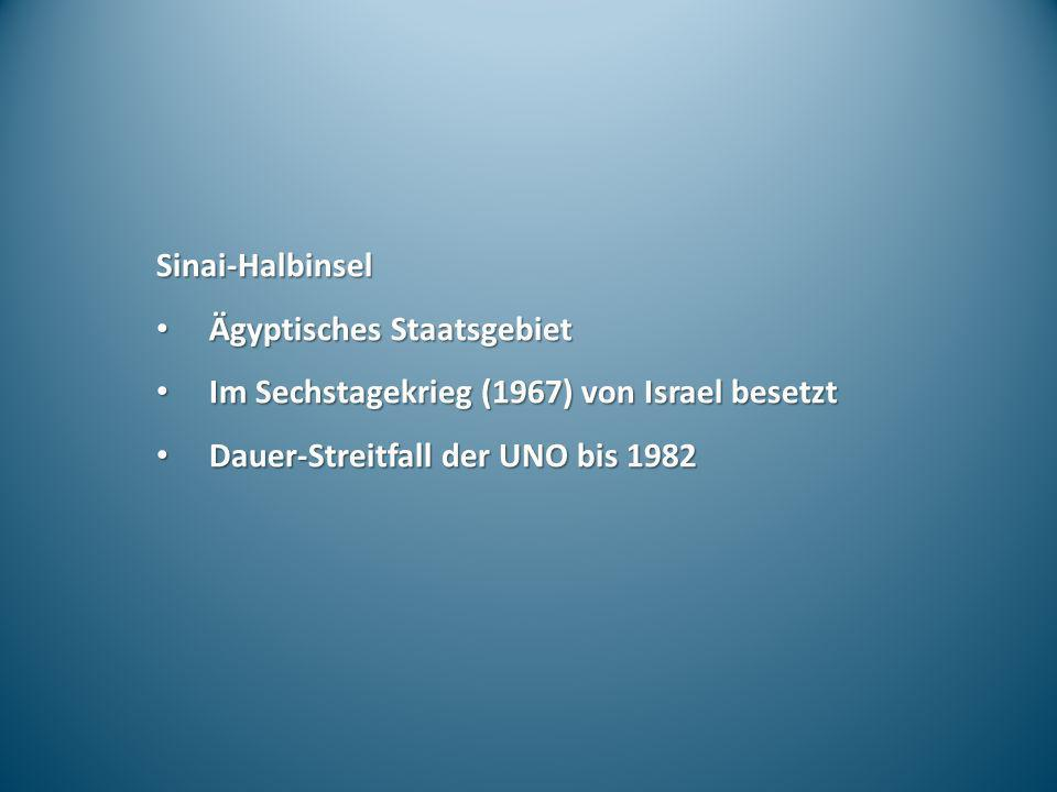 Sinai-Halbinsel Ägyptisches Staatsgebiet Ägyptisches Staatsgebiet Im Sechstagekrieg (1967) von Israel besetzt Im Sechstagekrieg (1967) von Israel bese