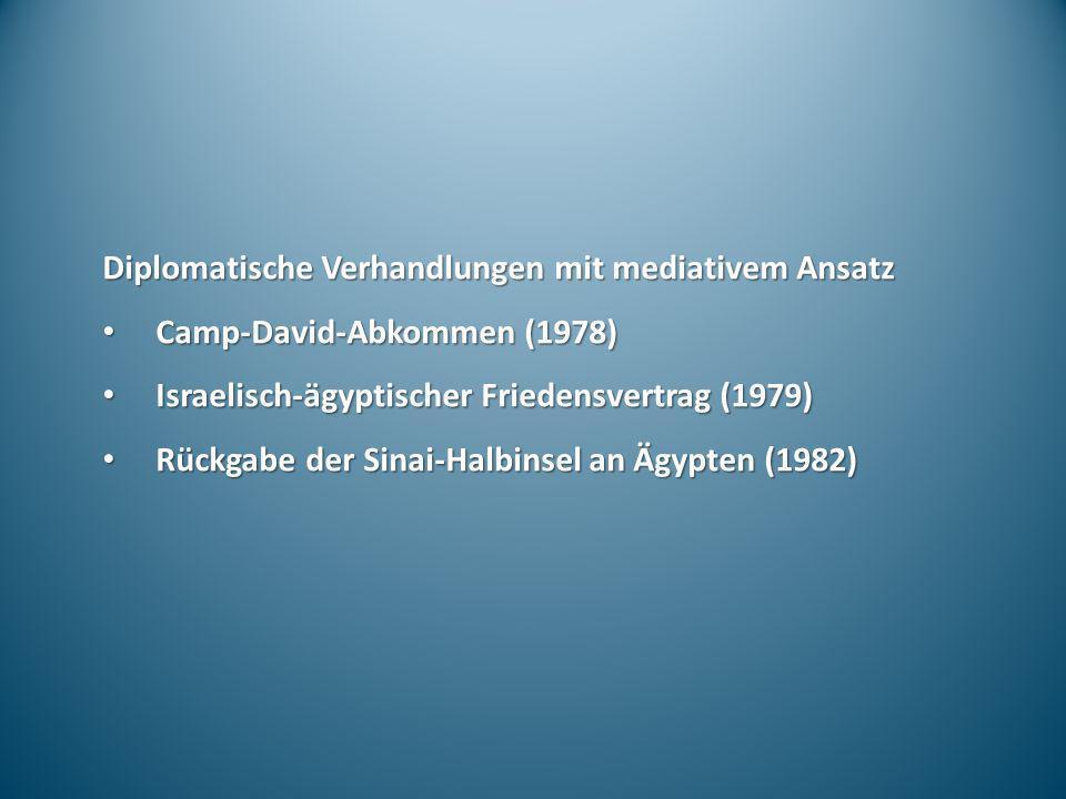 Diplomatische Verhandlungen mit mediativem Ansatz Camp-David-Abkommen (1978) Camp-David-Abkommen (1978) Israelisch-ägyptischer Friedensvertrag (1979)