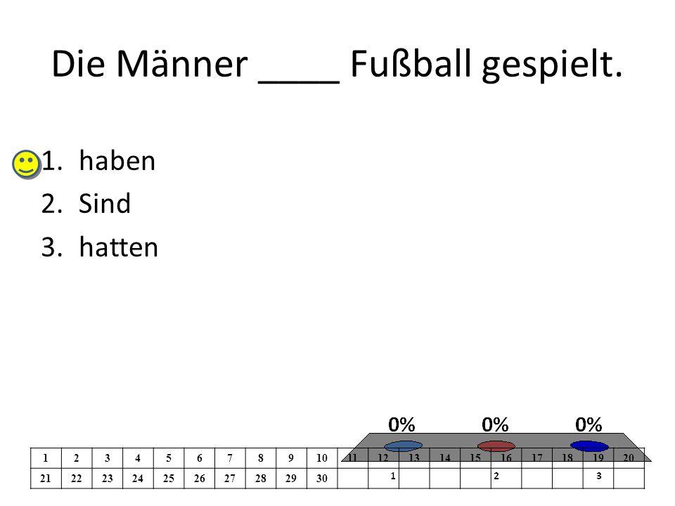 Die Männer ____ Fußball gespielt.