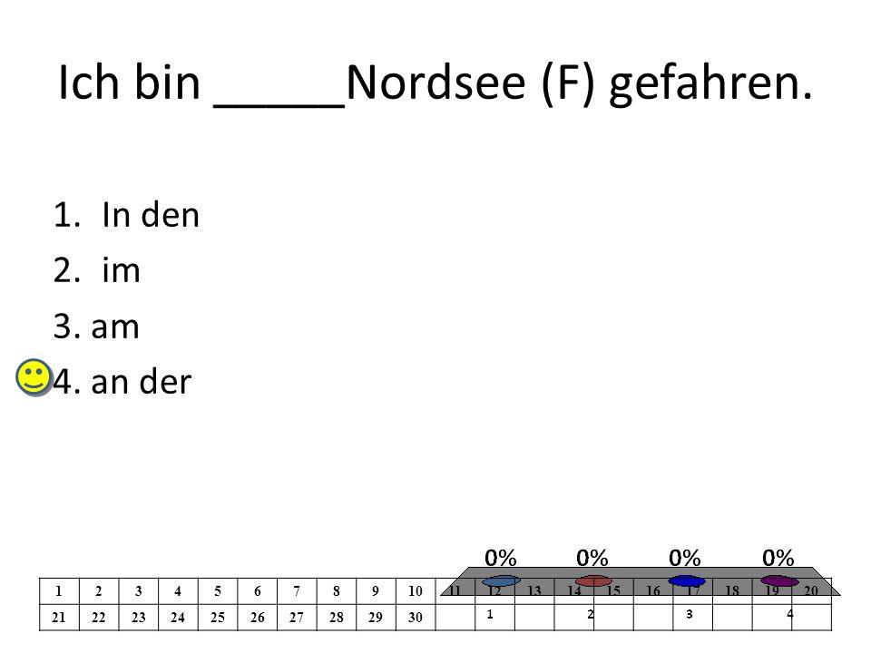 Ich bin _____Nordsee (F) gefahren. 1.In den 2.im 3.
