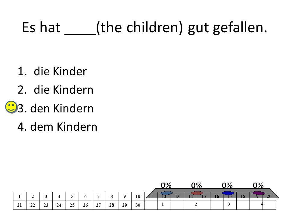 Es hat ____(the children) gut gefallen. 1.die Kinder 2.die Kindern 3.