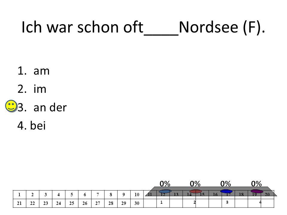 Ich war schon oft____Nordsee (F). 1.am 2.im 3.an der 4.