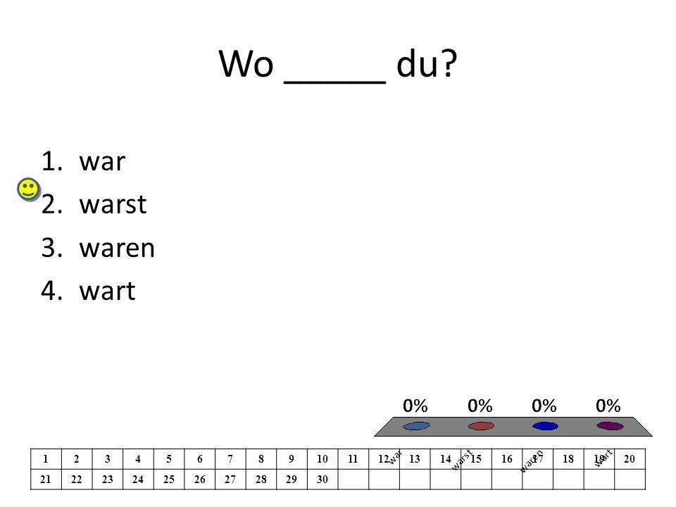 Wo _____ du 1.war 2.warst 3.waren 4.wart 1234567891011121314151617181920 21222324252627282930