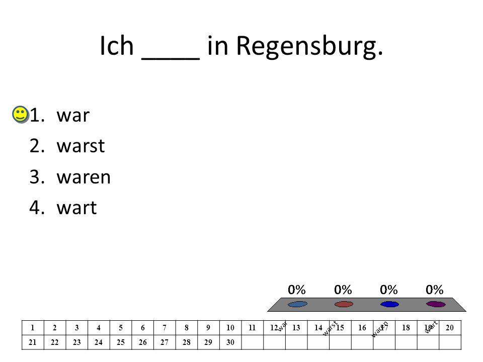 Ich ____ in Regensburg.