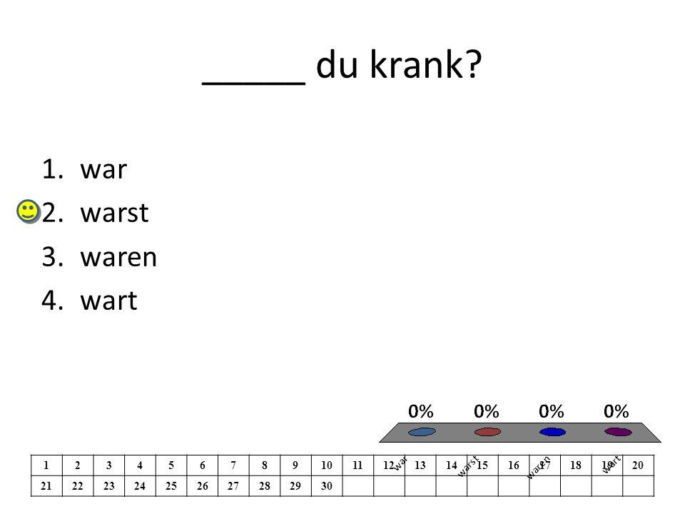 _____ du krank 1.war 2.warst 3.waren 4.wart 1234567891011121314151617181920 21222324252627282930
