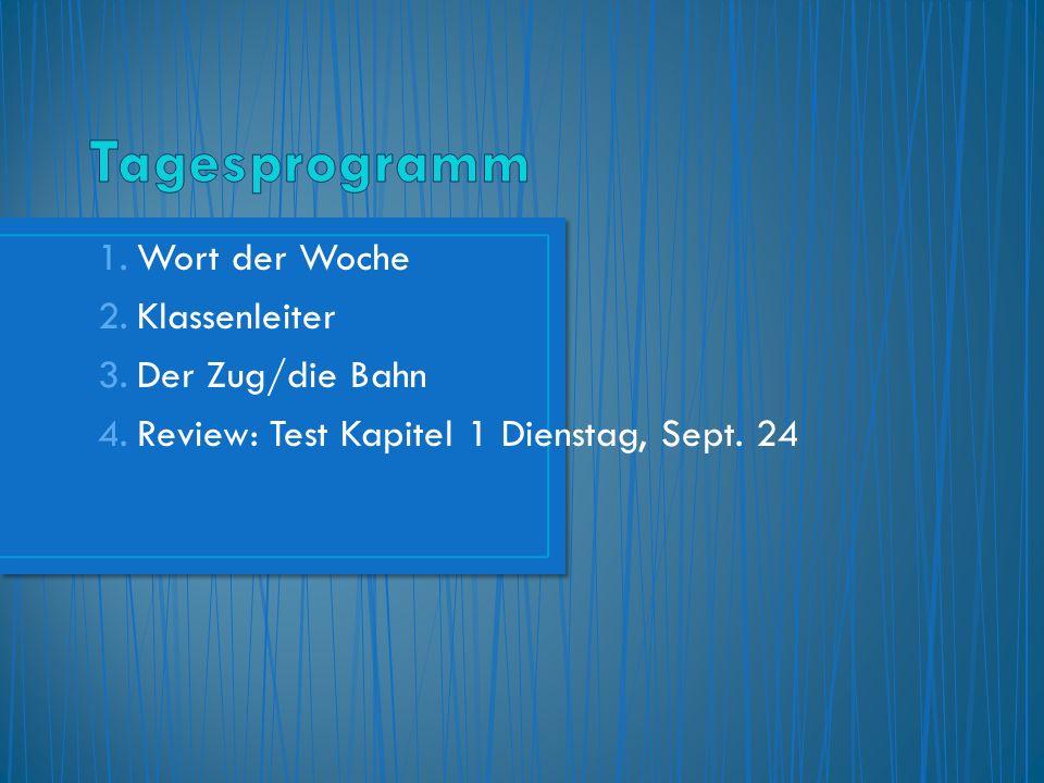 1.Wort der Woche 2.Klassenleiter 3.Der Zug/die Bahn 4.Review: Test Kapitel 1 Dienstag, Sept. 24