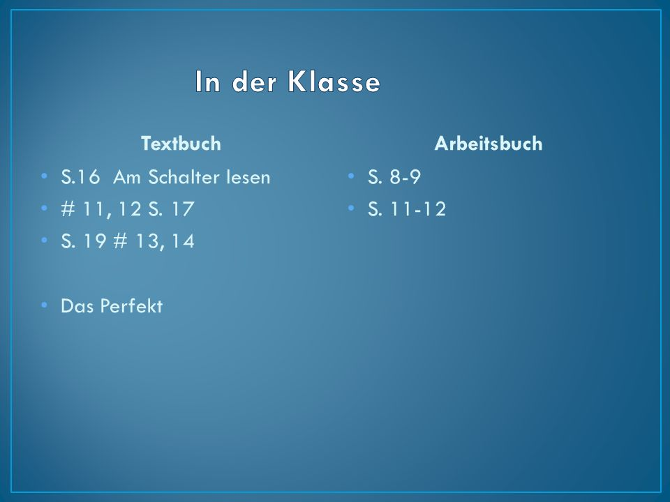 Textbuch S.16 Am Schalter lesen # 11, 12 S.17 S. 19 # 13, 14 Das Perfekt Arbeitsbuch S.
