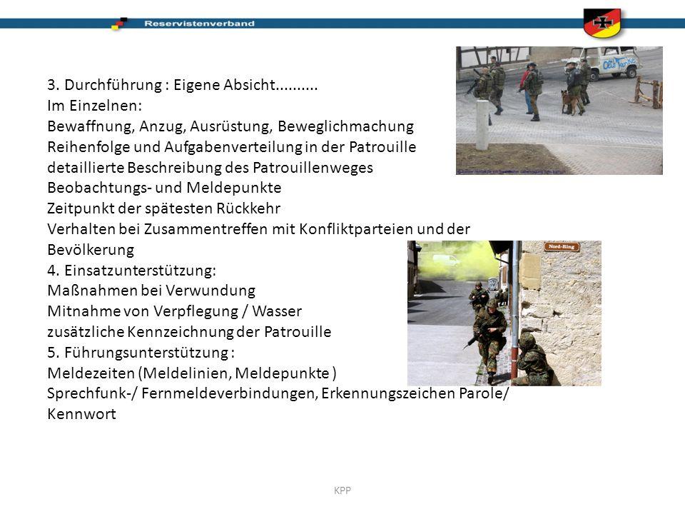 KPP 3. Durchführung : Eigene Absicht.......... Im Einzelnen: Bewaffnung, Anzug, Ausrüstung, Beweglichmachung Reihenfolge und Aufgabenverteilung in der