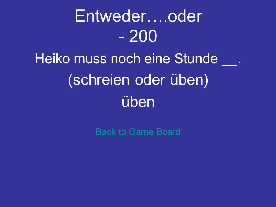 Entweder….oder - 100 Nach 45 Minuten gibt es eine __. (Halbzeit oder Bundesliga) Halbzeit Back to Game Board
