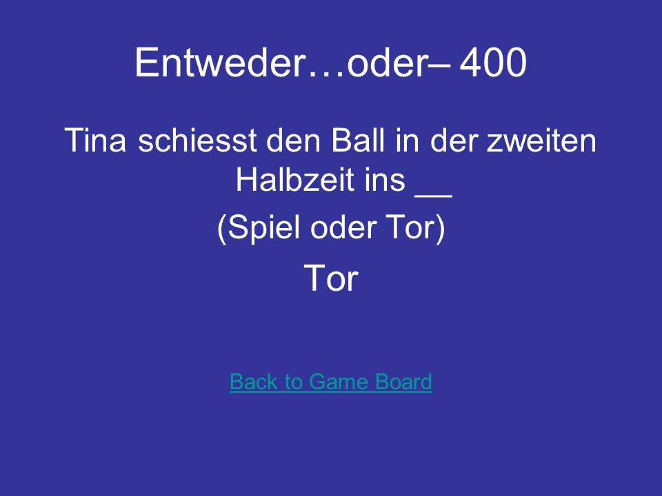 Entweder….oder - 300 Spiel doch den Ball __! (auf oder weiter) weiter Back to Game Board