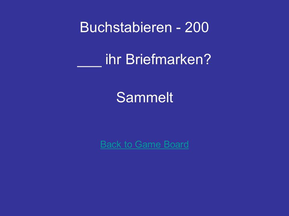Buchstabieren - 200 ___ ihr Briefmarken? Sammelt Back to Game Board