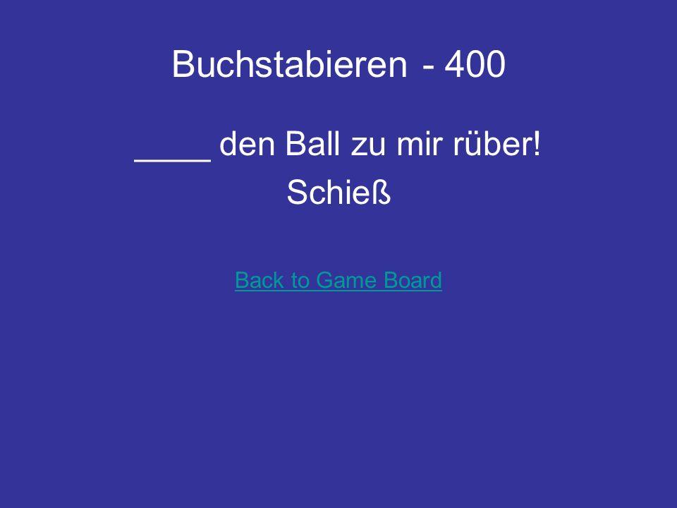 Entweder…oder– 400 Tina schiesst den Ball in der zweiten Halbzeit ins __ (Spiel oder Tor) Tor Back to Game Board