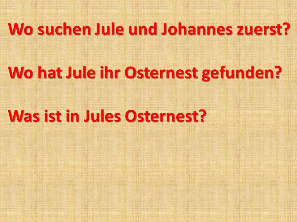 Wo suchen Jule und Johannes zuerst? Wo hat Jule ihr Osternest gefunden? Was ist in Jules Osternest?
