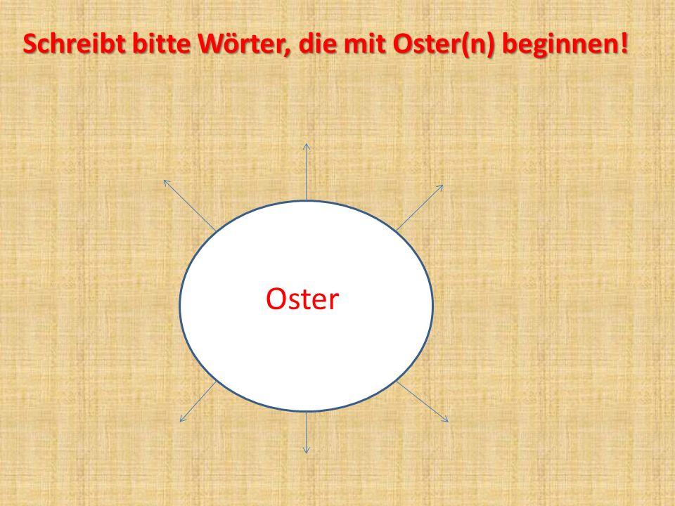 OO Oster Schreibt bitte Wörter, die mit Oster(n) beginnen!