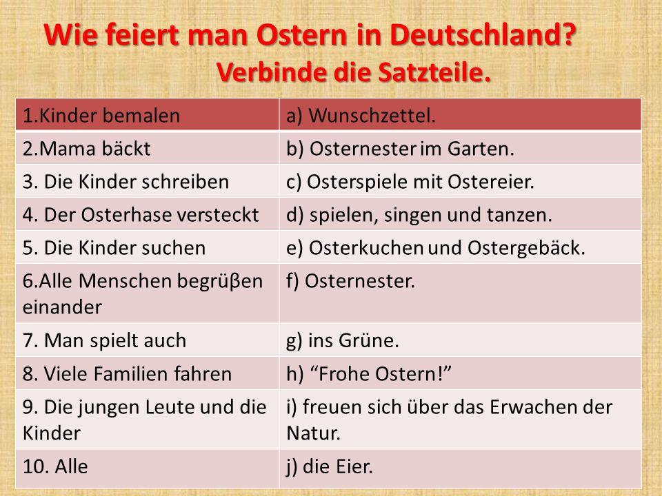 Wie feiert man Ostern in Deutschland? Verbinde die Satzteile. Verbinde die Satzteile. 1.Kinder bemalena) Wunschzettel. 2.Mama bäcktb) Osternester im G