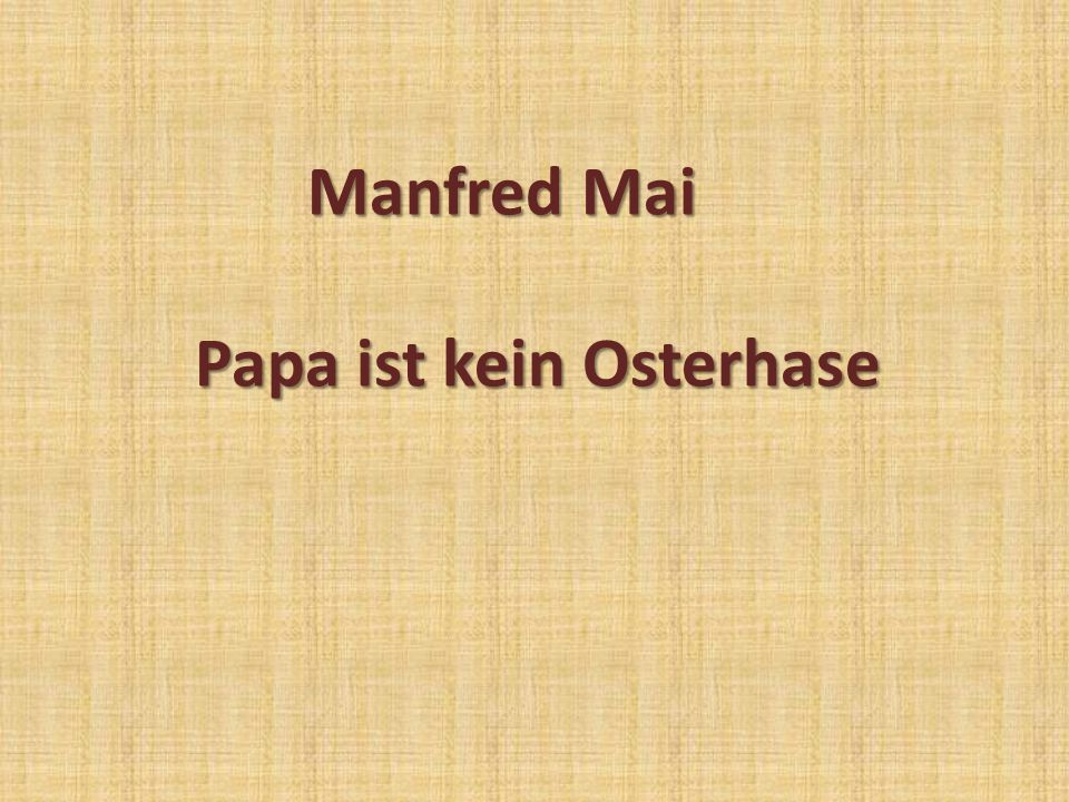 Manfred Mai Manfred Mai Papa ist kein Osterhase