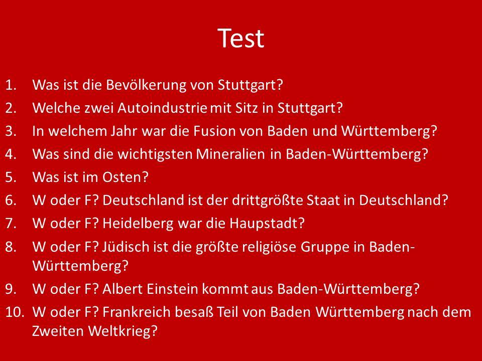 Test 1.Was ist die Bevölkerung von Stuttgart? 2.Welche zwei Autoindustrie mit Sitz in Stuttgart? 3.In welchem Jahr war die Fusion von Baden und Württe