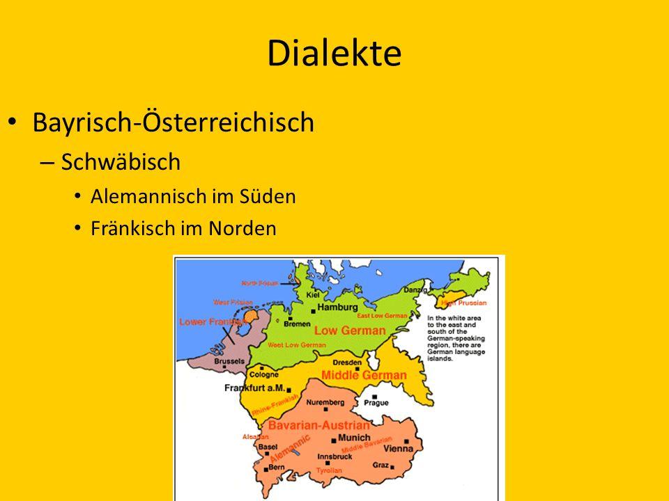 Dialekte Bayrisch-Österreichisch – Schwäbisch Alemannisch im Süden Fränkisch im Norden
