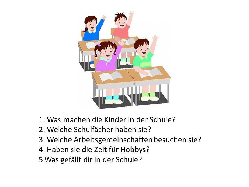 1. Was machen die Kinder in der Schule? 2. Welche Schulfächer haben sie? 3. Welche Arbeitsgemeinschaften besuchen sie? 4. Haben sie die Zeit für Hobby