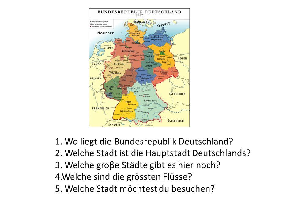 1. Wo liegt die Bundesrepublik Deutschland? 2. Welche Stadt ist die Hauptstadt Deutschlands? 3. Welche groβe Städte gibt es hier noch? 4.Welche sind d