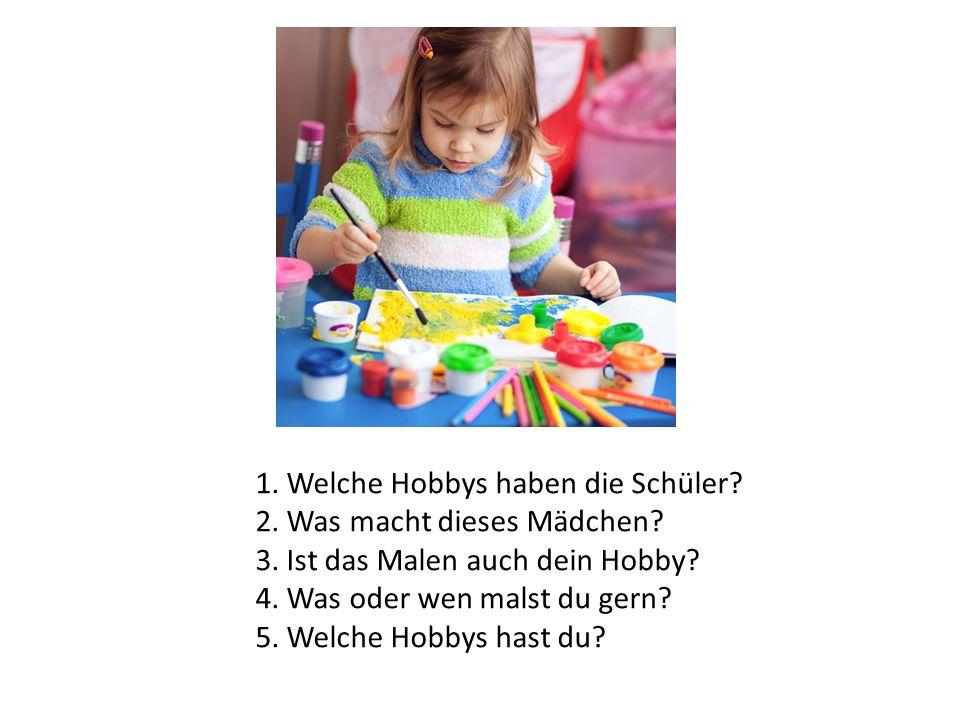 1. Welche Hobbys haben die Schüler? 2. Was macht dieses Mädchen? 3. Ist das Malen auch dein Hobby? 4. Was oder wen malst du gern? 5. Welche Hobbys has
