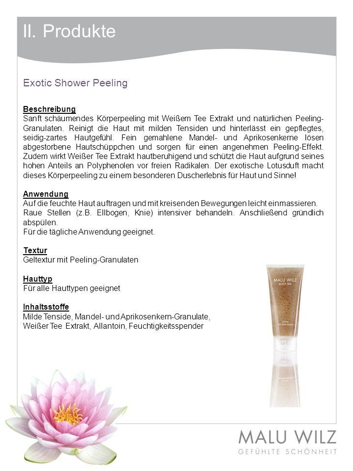 II. Produkte Exotic Shower Peeling Beschreibung Sanft schäumendes Körperpeeling mit Weißem Tee Extrakt und natürlichen Peeling- Granulaten. Reinigt di
