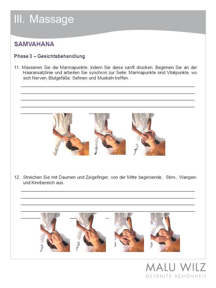 III. Massage SAMVAHANA Phase 3 – Gesichtsbehandlung 11. Massieren Sie die Marmapunkte, indem Sie diese sanft drücken. Beginnen Sie an der Haaransatzli