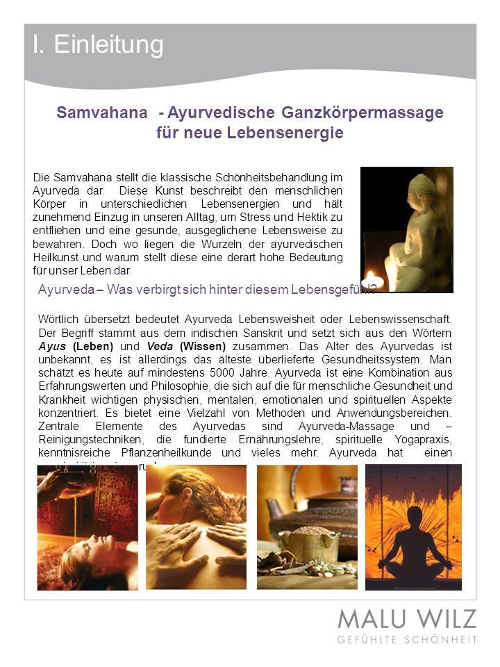 I. Einleitung Die Samvahana stellt die klassische Schönheitsbehandlung im Ayurveda dar. Diese Kunst beschreibt den menschlichen Körper in unterschiedl