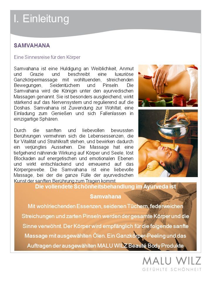 I. Einleitung SAMVAHANA Eine Sinnesreise für den Körper Samvahana ist eine Huldigung an Weiblichkeit, Anmut und Grazie und beschreibt eine luxuriöse G