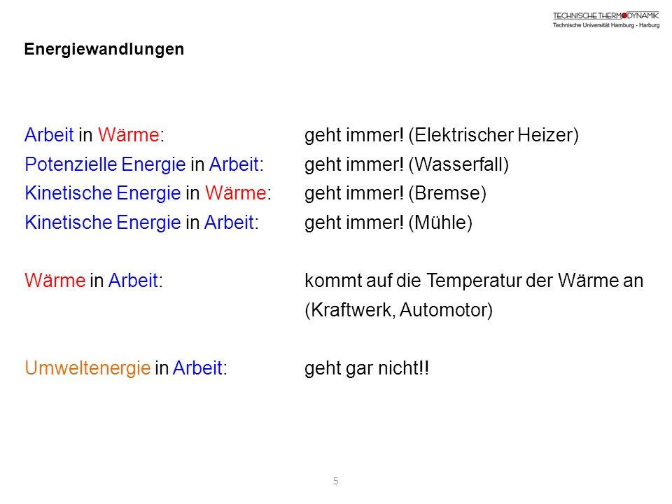 5 Energiewandlungen Arbeit in Wärme: geht immer! (Elektrischer Heizer) Potenzielle Energie in Arbeit: geht immer! (Wasserfall) Kinetische Energie in W