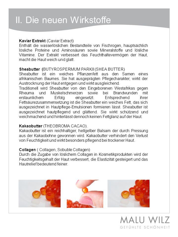 II. Die neuen Wirkstoffe Kaviar Extrakt (Caviar Extract) Enthält die wasserlöslichen Bestandteile von Fischrogen, hauptsächlich lösliche Proteine und
