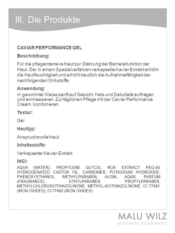 III. Die Produkte CAVIAR PERFORMANCE GEL Beschreibung: Für die pflegeintensive Haut zur Stärkung der Barrierefunktion der Haut. Der in einem Spezialve