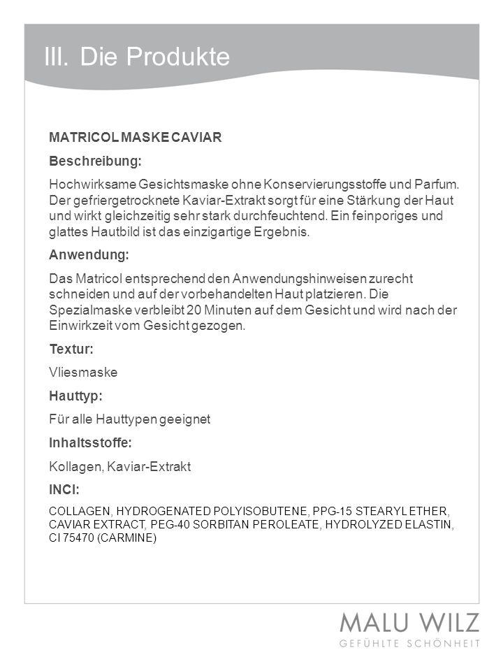 III. Die Produkte MATRICOL MASKE CAVIAR Beschreibung: Hochwirksame Gesichtsmaske ohne Konservierungsstoffe und Parfum. Der gefriergetrocknete Kaviar-E