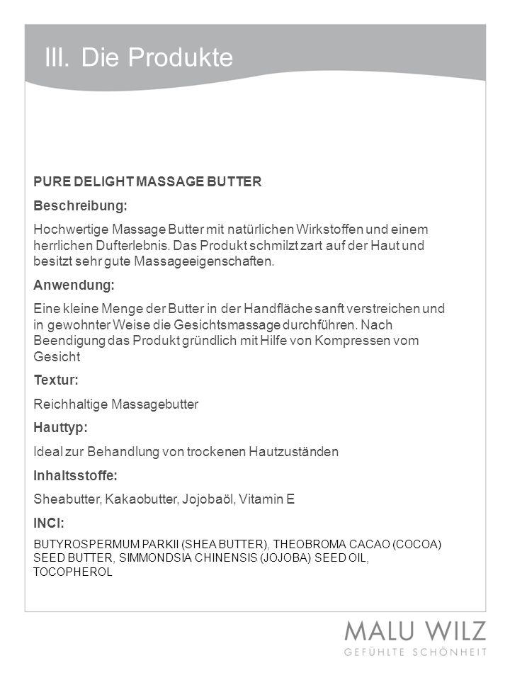 III. Die Produkte PURE DELIGHT MASSAGE BUTTER Beschreibung: Hochwertige Massage Butter mit natürlichen Wirkstoffen und einem herrlichen Dufterlebnis.