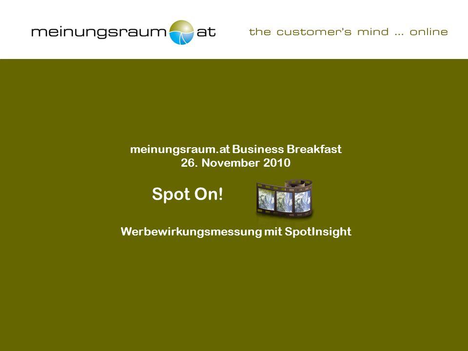 Seite 1 Spot On! Werbewirkungsmessung mit SpotInsight meinungsraum.at Business Breakfast 26. November 2010 Spot On! Werbewirkungsmessung mit SpotInsig
