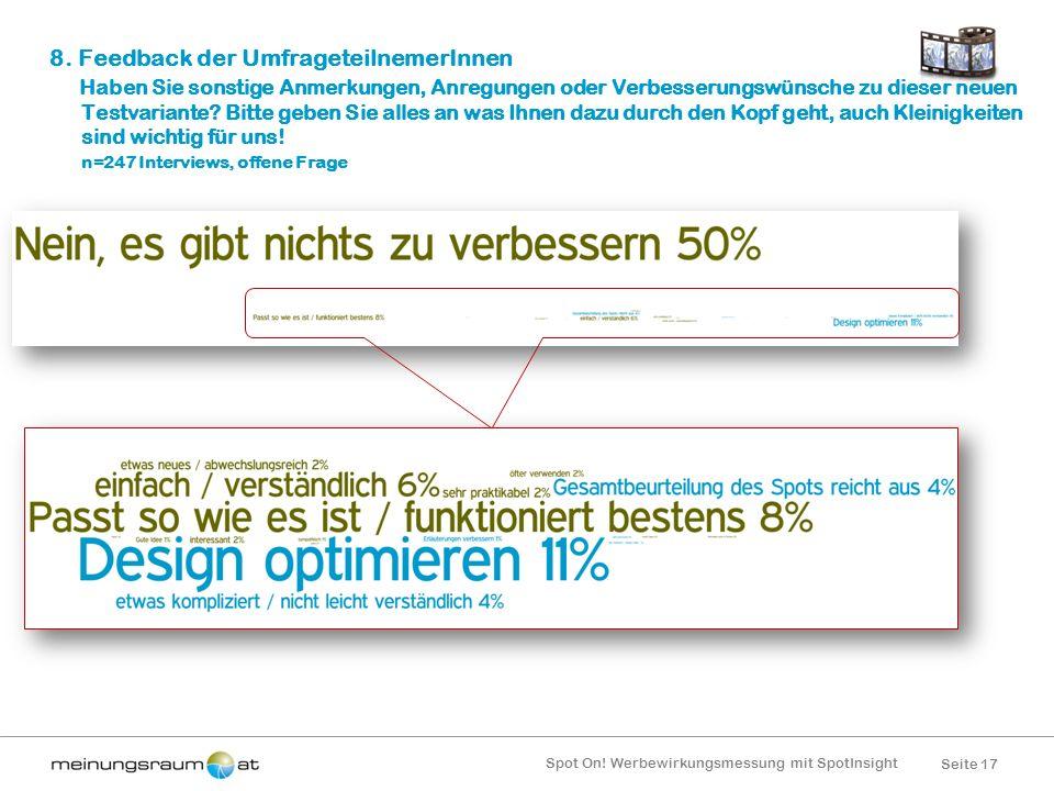 Seite 17 Spot On! Werbewirkungsmessung mit SpotInsight 8. Feedback der UmfrageteilnemerInnen Haben Sie sonstige Anmerkungen, Anregungen oder Verbesser