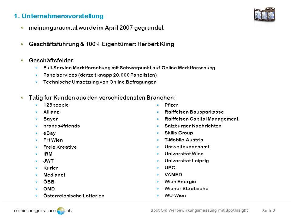 Seite 3 Spot On! Werbewirkungsmessung mit SpotInsight 1. Unternehmensvorstellung meinungsraum.at wurde im April 2007 gegründet Geschäftsführung & 100%