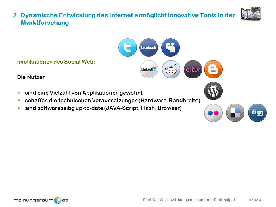 Seite 4 Spot On! Werbewirkungsmessung mit SpotInsight 2. Dynamische Entwicklung des Internet ermöglicht innovative Tools in der Marktforschung Implika