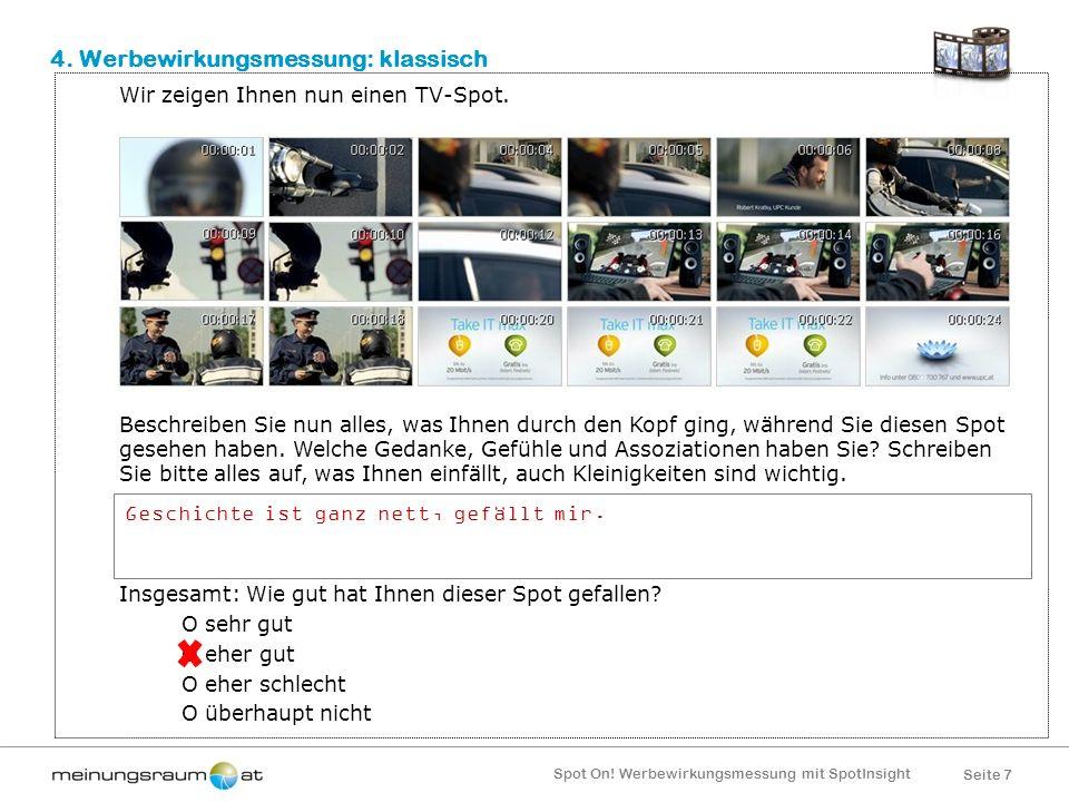 Seite 7 Spot On! Werbewirkungsmessung mit SpotInsight 4. Werbewirkungsmessung: klassisch Wir zeigen Ihnen nun einen TV-Spot. Beschreiben Sie nun alles
